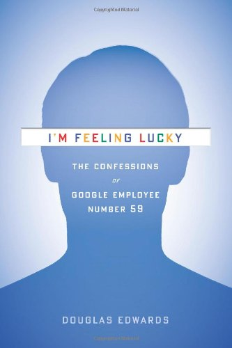 I'm Feeling Lucky: The Confessions of Google Employee Number 59                                      by Douglas Edwards