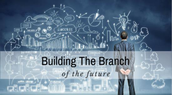 Building-the-Branch-of-the-Future-e1439492536314-b67545ce79f69e65e8b4b784b17190e37b78aeb5