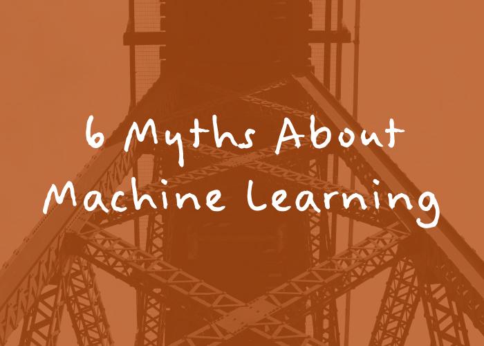 Machine Learning Myths