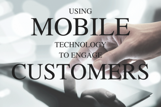 using Mobile technology to engage customers