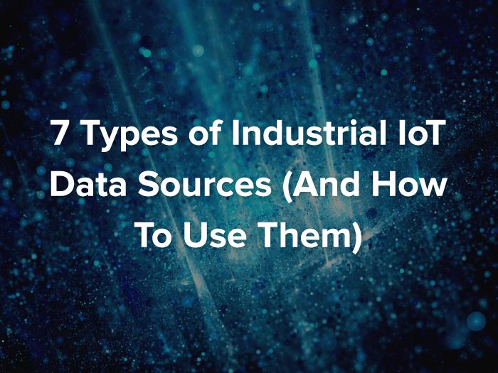 7 Types IIoT Data Sources