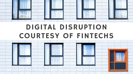 Digital Disruption courtesy of Fintechs (1)