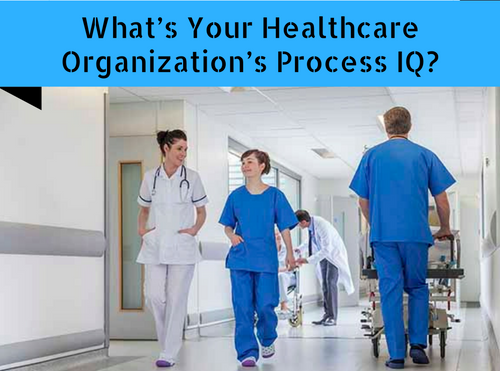 What's Your Healthcare Organization's Process IQ-