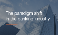 The paradigm shift in the banking industry