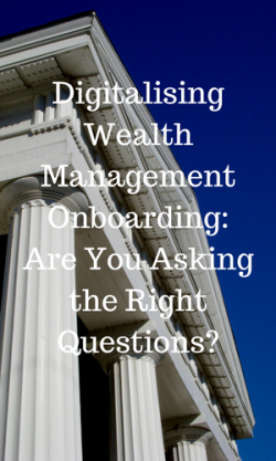Digitalising-Wealth-Management-Onboarding-Are-You-Asking-the-Right-Questions--a3a7e45b9707cd9a87658aee55444b355cf11f23