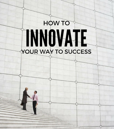 HOW TO innovate your way to success