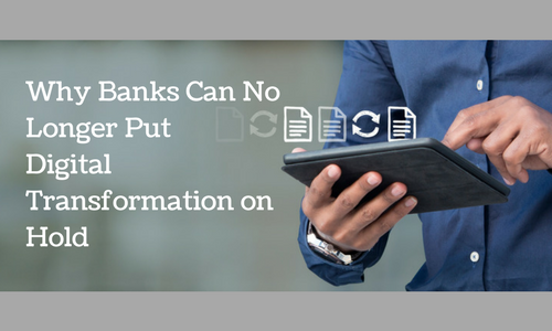 Why Banks Can No Longer Put Digital Transformation on Hold