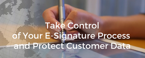 Take Control of Your E-Signature Process and