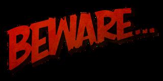 Beware-adbb75fdbad064be780ae652f1adc4c529a405eb
