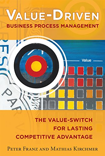 Value-Driven Business Process Management: The Value-Switch for Lasting Competitive Advantage by [Peter Franz, Mathias Kirchmer]