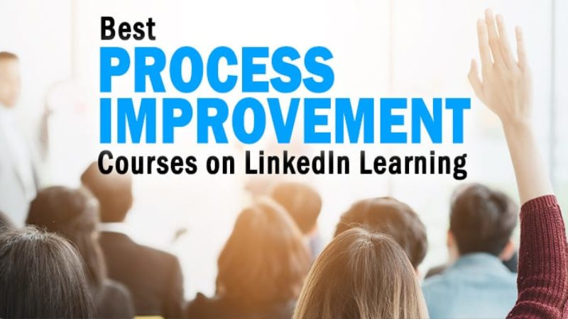 The 6 Best Process Improvement Courses on LinkedIn Learning