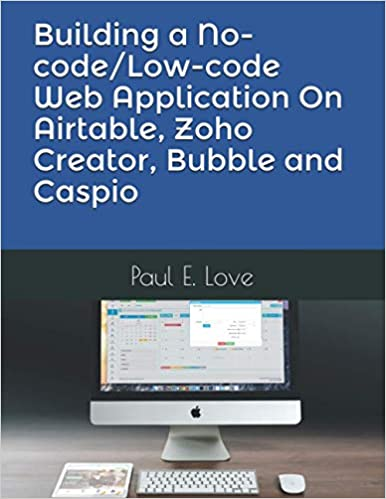 Building a No-code/Low-code Web Application On Airtable, Zoho Creator, Bubble and Caspio