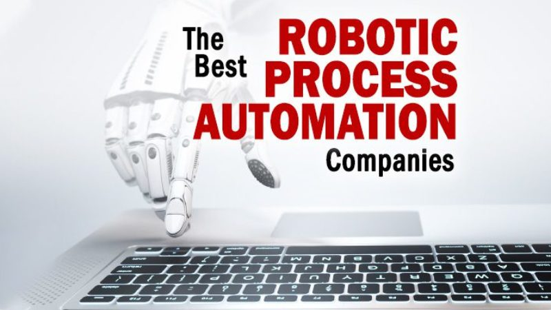 The Best Robotic Process Automation Companies to Consider for 2021 and Beyond